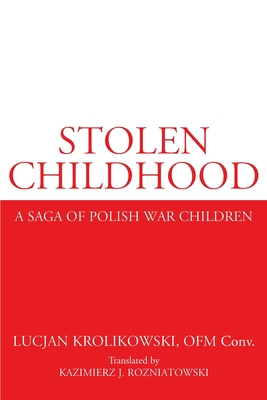 Stolen Childhood: A Saga of Polish War Children Cover Image