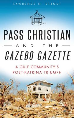 Pass Christian and the Gazebo Gazette: A Gulf Community's Post-Katrina Triumph Cover Image