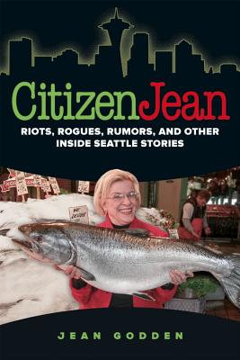 Citizen Jean: Riots, Rogues, Rumors, and Other Inside Seattle Stories Cover Image