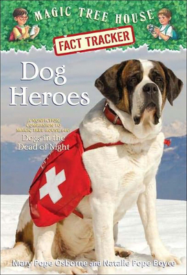 Dog Heroes: A Nonfiction Companion to Magic Tree House #46: Dogs in the Dead of Night (Magic Tree House Fact Tracker #24) Cover Image