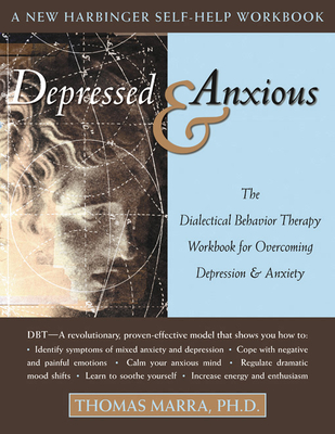 Depressed & Anxious: The Dialectical Behavior Therapy Workbook for Overcoming Depression & Anxiety (New Harbinger Self-Help Workbook) Cover Image