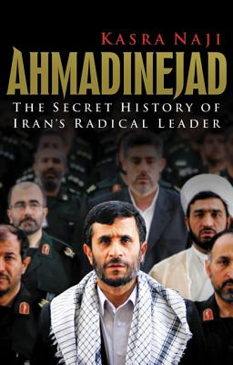 Ahmadinejad: The Secret History of Iran's Radical Leader Cover Image