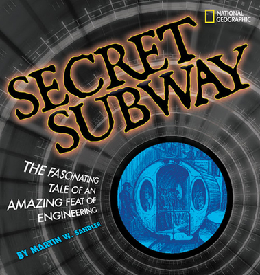 Secret Subway: The Fascinating Tale of an Amazing Feat of Engineering Cover Image