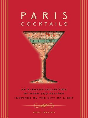 Paris Cocktails: An Elegant Collection of Over 100 Recipes Inspired by the City of Light (City Cocktails) Cover Image