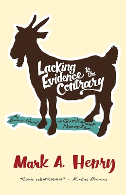 Lacking Evidence to the Contrary: A Lowbrow Novel of Questionable Necessity Cover Image