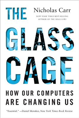 The Glass Cage: How Our Computers Are Changing Us Cover Image
