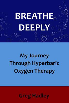 Breathe Deeply: My Journey Through Hyperbaric Oxygen Therapy Cover Image