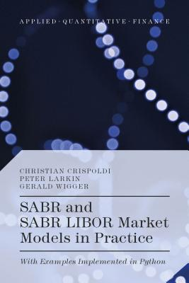 SABR and SABR LIBOR Market Models in Practice: With Examples Implemented in Python (Applied Quantitative Finance) Cover Image