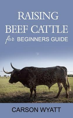 Raising Beef Cattle For Beginner's Guide Cover Image