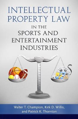 Intellectual Property Law in the Sports and Entertainment Industries Cover Image