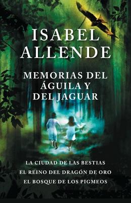 Memorias del águila y el jaguar: La ciudad de las bestias, El reino del Dragon de Oro, y El Bosque de los Pigmeos Cover Image