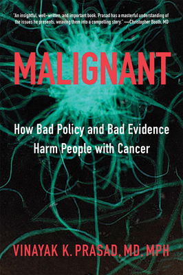 Malignant: How Bad Policy and Bad Evidence Harm People with Cancer Cover Image