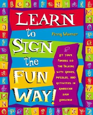 Learn to Sign the Fun Way!: Let Your Fingers Do the Talking with Games, Puzzles, and Activities in American Sign Language Cover Image
