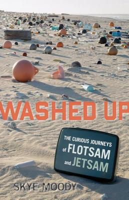 Washed Up: The Curious Journeys of Flotsam and Jetsam Cover Image