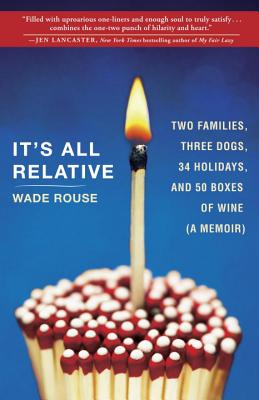 It's All Relative: 2 Families, 3 Dogs, 34 Holidays, and 50 Boxes of Wine (a Memoir) Cover Image