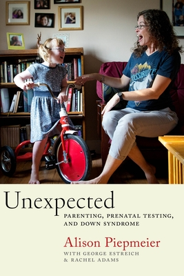 Unexpected: Parenting, Prenatal Testing, and Down Syndrome Cover Image