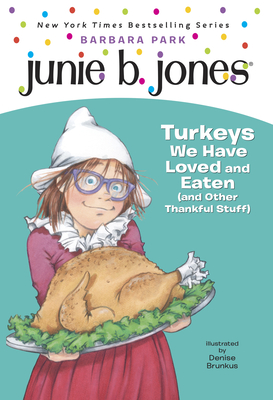 Junie B. Jones #28: Turkeys We Have Loved and Eaten (and Other Thankful Stuff) Cover Image