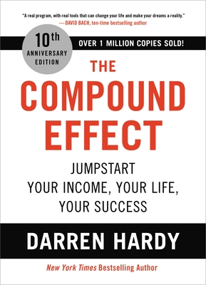 The Compound Effect: Jumpstart Your Income, Your Life, Your Success Cover Image