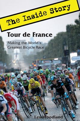 Tour de France: The Inside Story. Making the World's Greatest Bicycle Race Cover Image
