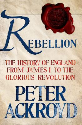 Rebellion: The History of England from James I to the Glorious Revolution: The History of England from James I to the Glorious Revolution Cover Image