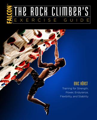 The Rock Climber's Exercise Guide: Training for Strength, Power, Endurance, Flexibility, and Stability (How to Climb) Cover Image