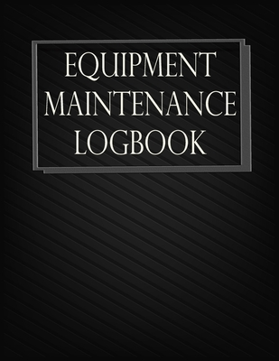 Equipment Maintenance Log Book Daily Equipment Repairs And Maintenance Record Book For Home Office Construction Vehicle And Other Equipments 8 5 Paperback The Book Stall