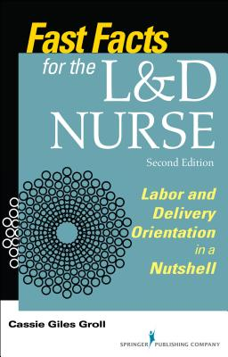 Fast Facts for the L&d Nurse: Labor and Delivery Orientation in a Nutshell Cover Image