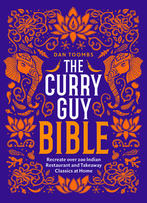 The Curry Guy Bible: Recreate Over 200 Indian Restaurant and Takeaway Classics at Home Cover Image
