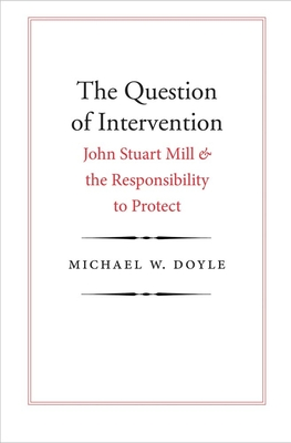 The Question of Intervention: John Stuart Mill and the Responsibility to Protect (Castle Lecture Series) Cover Image