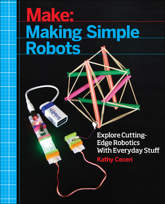 Making Simple Robots: Exploring Cutting-Edge Robotics with Everyday Stuff Cover Image