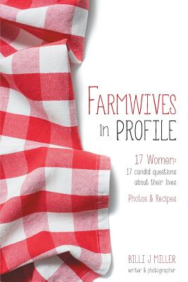 Farmwives in Profile: 17 Women: 17 candid questions about their lives Photos & Recipes Cover Image
