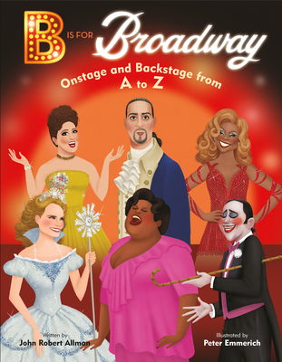 B Is for Broadway: Onstage and Backstage from A to Z Cover Image
