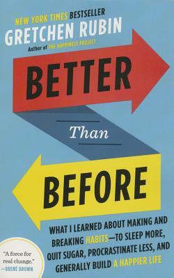 Better Than Before: What I Learned About Making and Breaking Habits--to Sleep More, Quit Sugar, Procrastinate Less, and Generally Build a Happier Life Cover Image