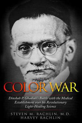 Color War: Dinshah P. Ghadiali's Battle with the Medical Establishment over his Revolutionary Light-Healing Science Cover Image