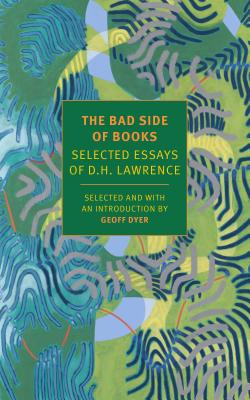 The Bad Side of Books: Selected Essays of D.H. Lawrence Cover Image