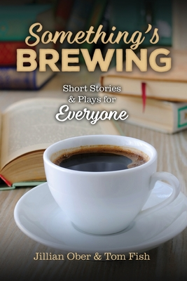 Something's Brewing: Short Stories and Plays for Everyone Cover Image