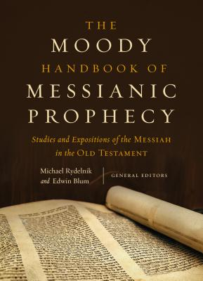 The Moody Handbook of Messianic Prophecy: Studies and Expositions of the Messiah in the Old Testament Cover Image