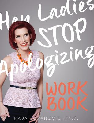 Hey Ladies, Stop Apologizing: The Workbook: 2017-2018 Edition Cover Image