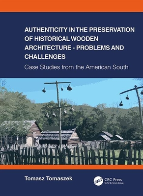 Authenticity in the Preservation of Historical Wooden Architecture - Problems and Challenges: Case Studies from the American South Cover Image