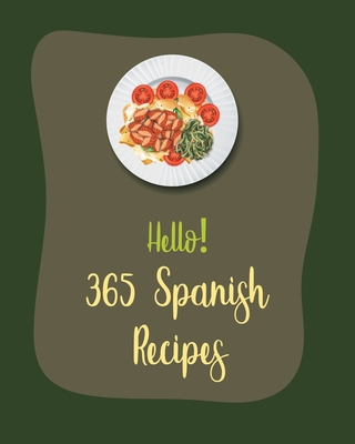 Hello! 365 Spanish Recipes: Best Spanish Cookbook Ever For Beginners [Book 1] Cover Image