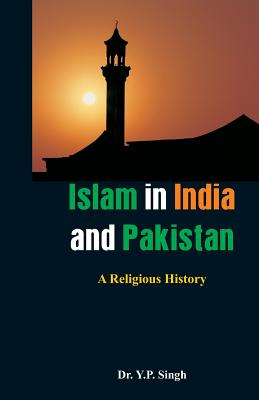 Islam in India and Pakistan: A Religious History Cover Image