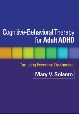 Cognitive-Behavioral Therapy for Adult ADHD: Targeting Executive Dysfunction Cover Image