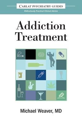 The Carlat Guide to Addiction Treatment: Ridiculously Practical Clinical Advice (Carlat Guides #1) cover