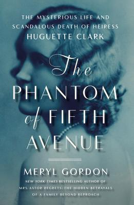 The Phantom of Fifth Avenue: The Mysterious Life and Scandalous Death of Heiress Huguette Clark Cover Image