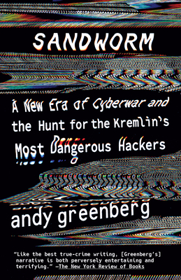 Sandworm: A New Era of Cyberwar and the Hunt for the Kremlin's Most Dangerous Hackers Cover Image