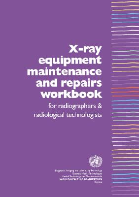 X-Ray Equipment Maintenance and Repairs Workbook for Radiographers and Radiological Technologists [op] Cover Image