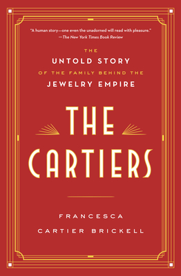 The Cartiers the Untold Story of the family behind the Jewelry Empire by Francesca Cartier Brickell. A human story one even the unadorned will read with pleasure -- the New York times book review