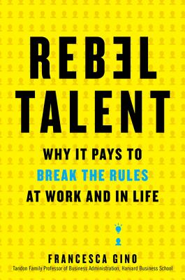 Rebel Talent: Why It Pays to Break the Rules at Work and in Life Cover Image