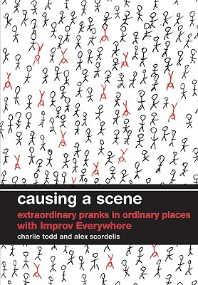 Causing a Scene: Extraordinary Pranks in Ordinary Places with Improv Everywhere Cover Image