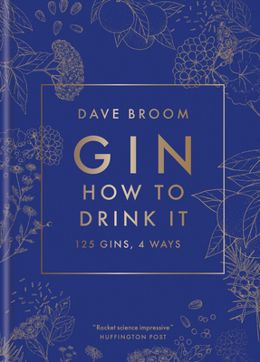 Gin: How to Drink it: 125 Gins, 4 Ways Cover Image